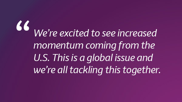 We're excited to see increased momentum coming from the U.S. This is a global issue and we're all tackling this together.
